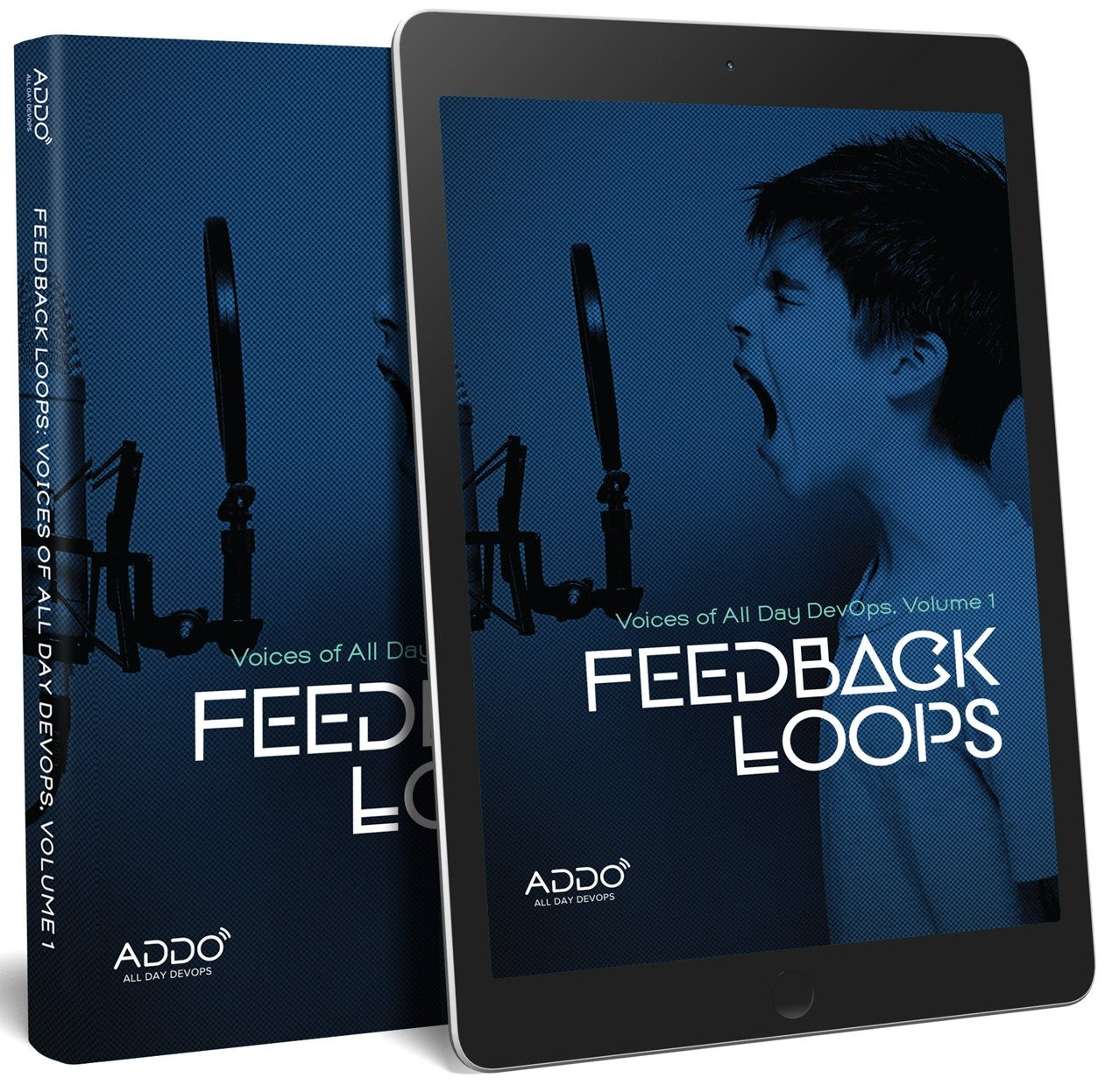 Feedback Loops: Voices of All Day DevOps, Volume 1